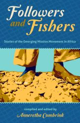 Stories of African missionaries have been recently published in Followers and Fishers: Stories of the Emerging Mission Movement in Africa, compiled and edited by Anneretha Combrink. The book is available from OM Books in South Africa. For more information, or to order your copy, contact OM Books at info@ombooks.co.za.